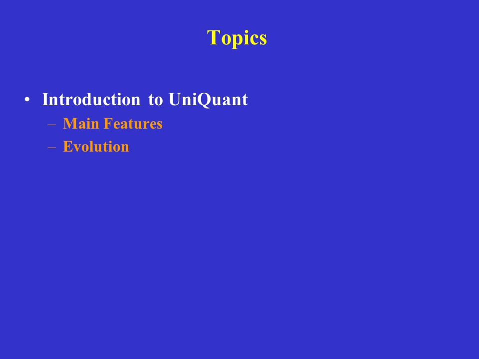 Topics Introduction to UniQuant Main Features Evolution