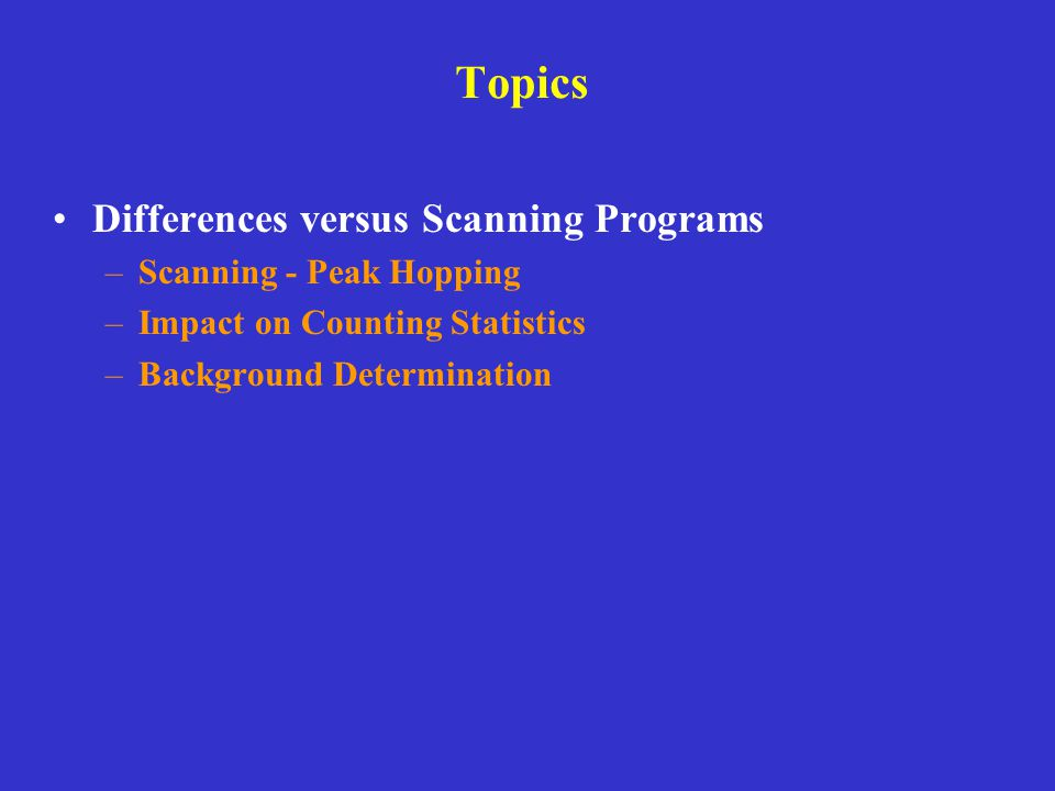 Topics Differences versus Scanning Programs Scanning - Peak Hopping