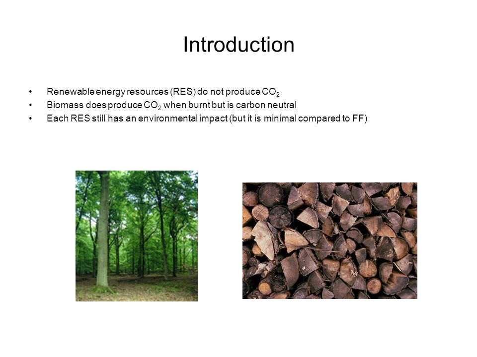 Introduction Renewable energy resources (RES) do not produce CO2