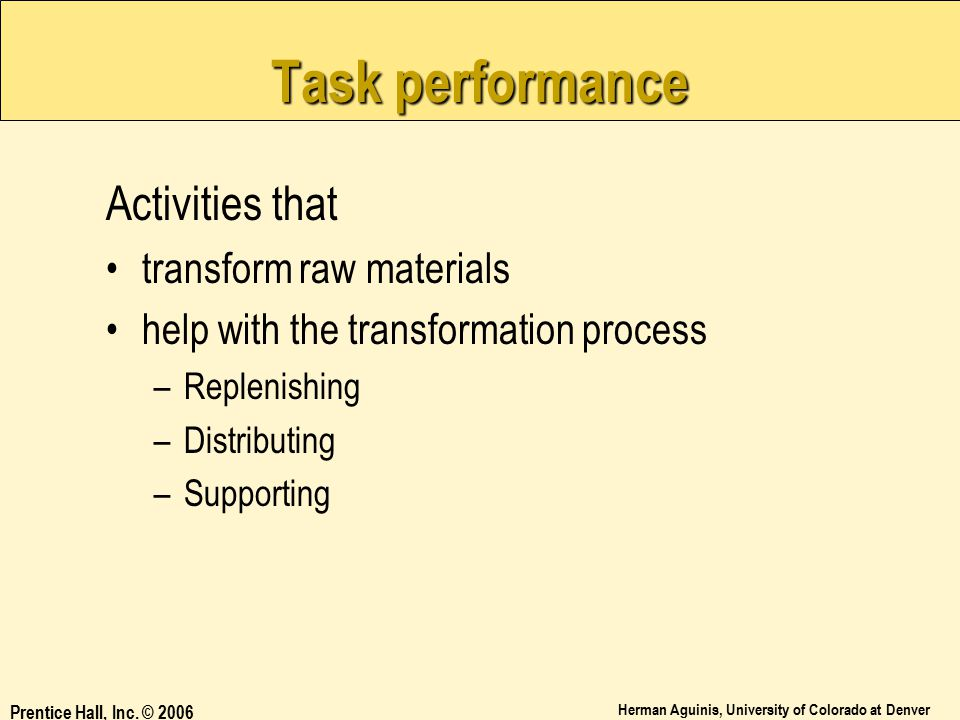 Task performance Activities that transform raw materials