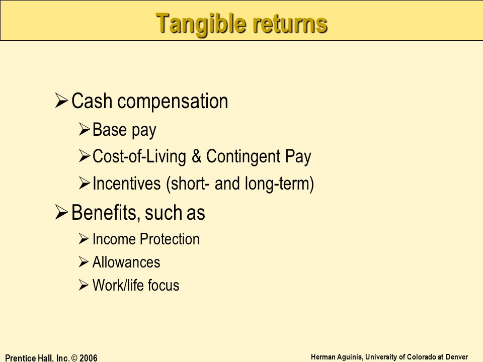Tangible returns Cash compensation Benefits, such as Base pay