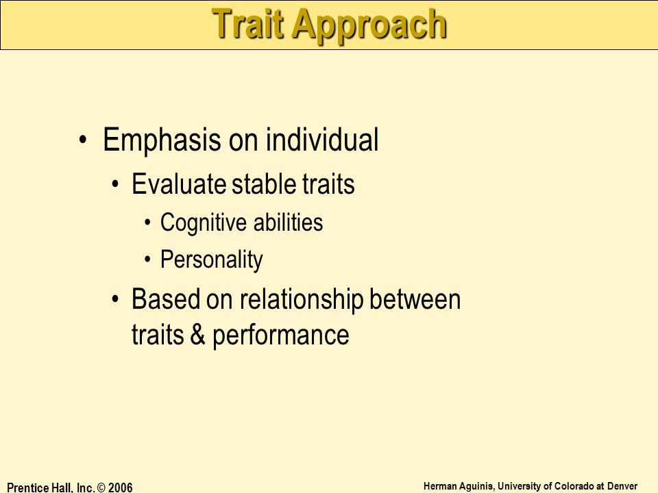 Trait Approach Emphasis on individual Evaluate stable traits