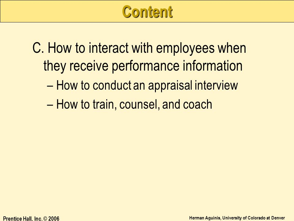 Content C. How to interact with employees when they receive performance information. How to conduct an appraisal interview.