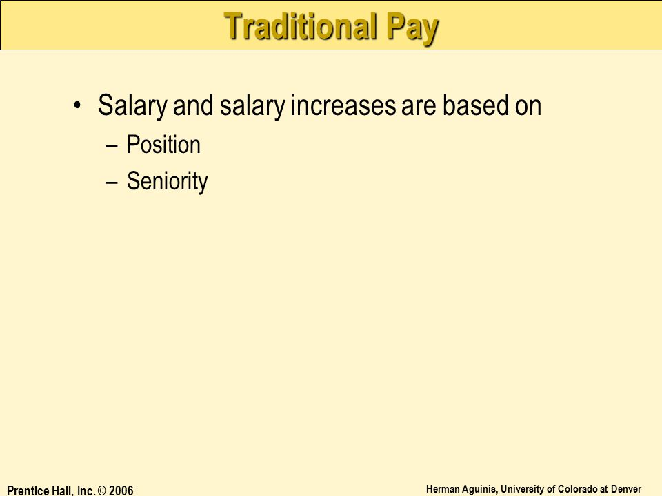 Traditional Pay Salary and salary increases are based on Position