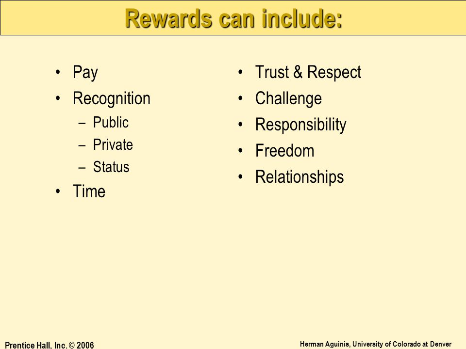 Rewards can include: Pay Recognition Time Trust & Respect Challenge