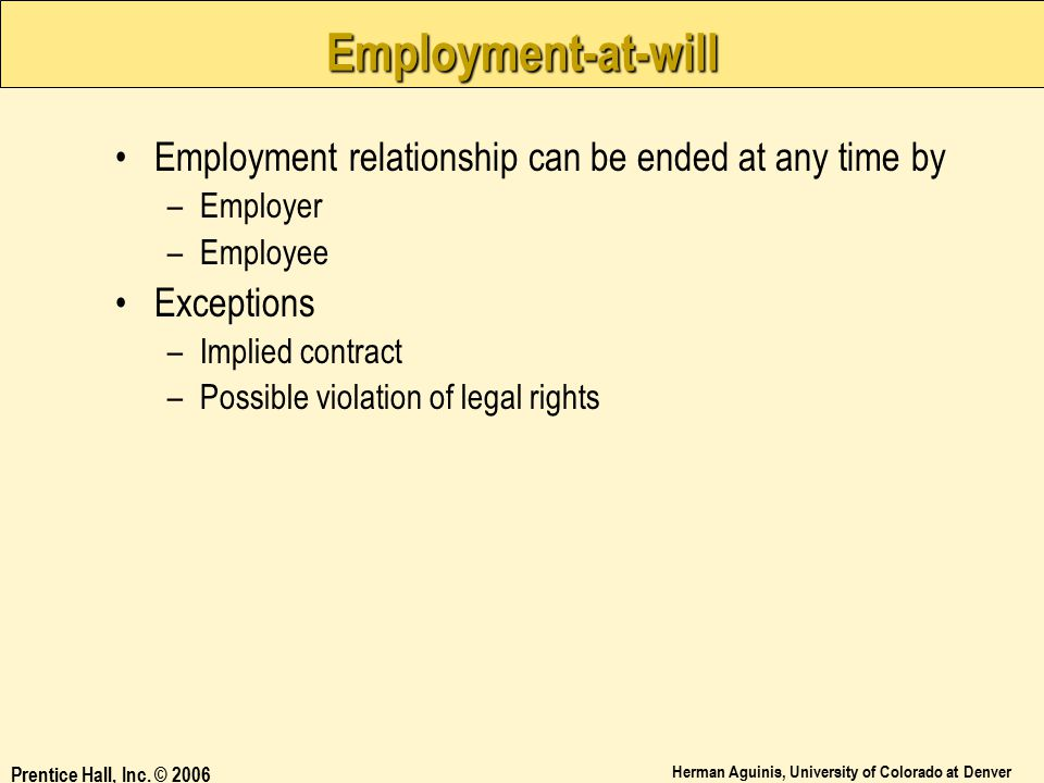 Employment-at-will Employment relationship can be ended at any time by