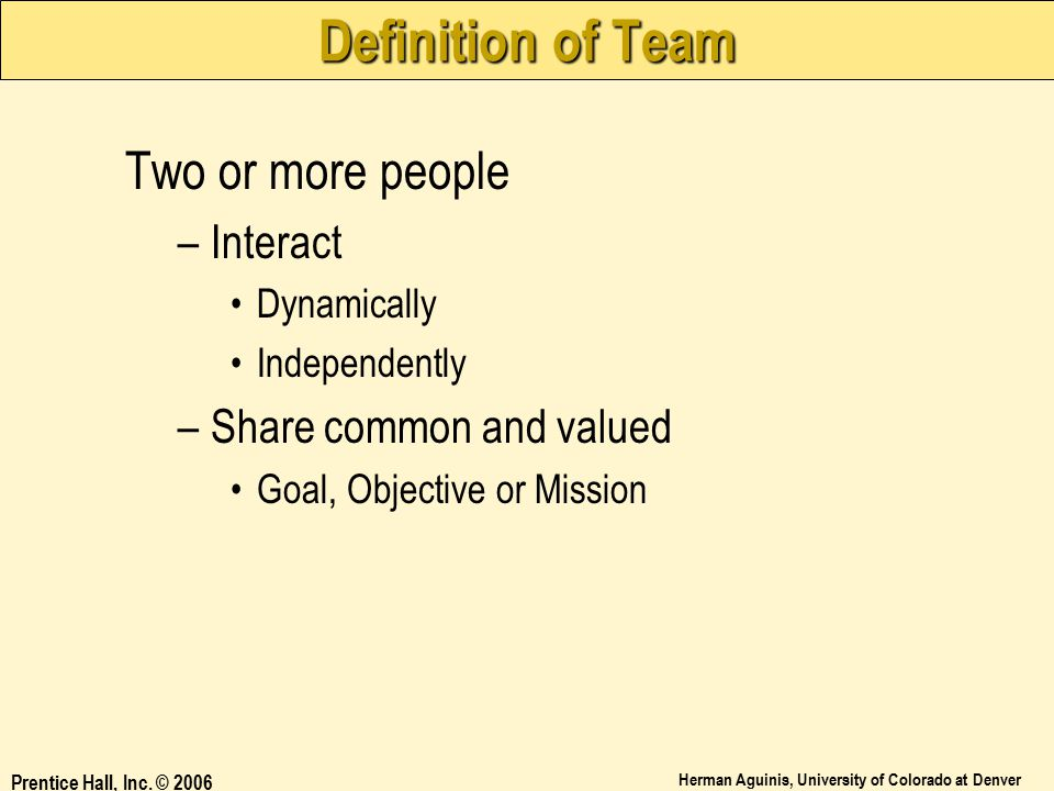 Definition of Team Two or more people Interact Share common and valued