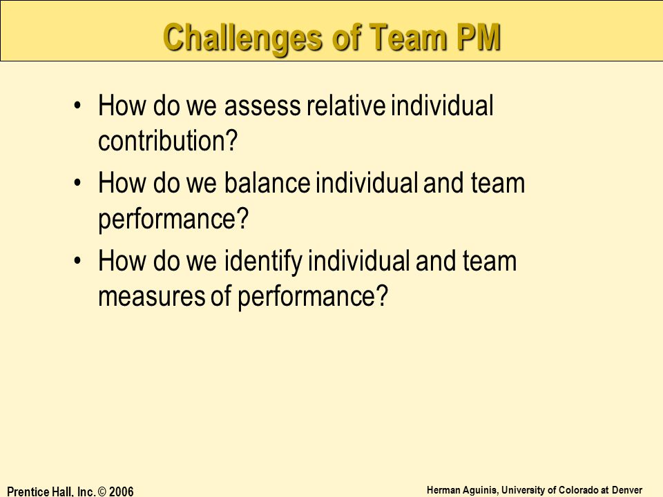Challenges of Team PM How do we assess relative individual contribution How do we balance individual and team performance
