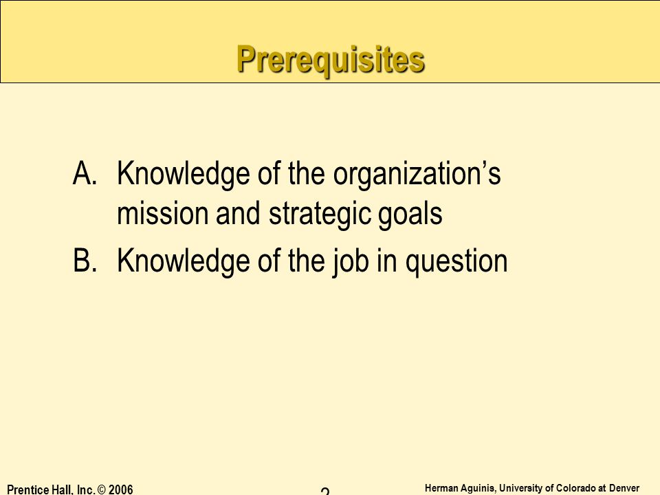 Prerequisites Knowledge of the organization's mission and strategic goals. Knowledge of the job in question.