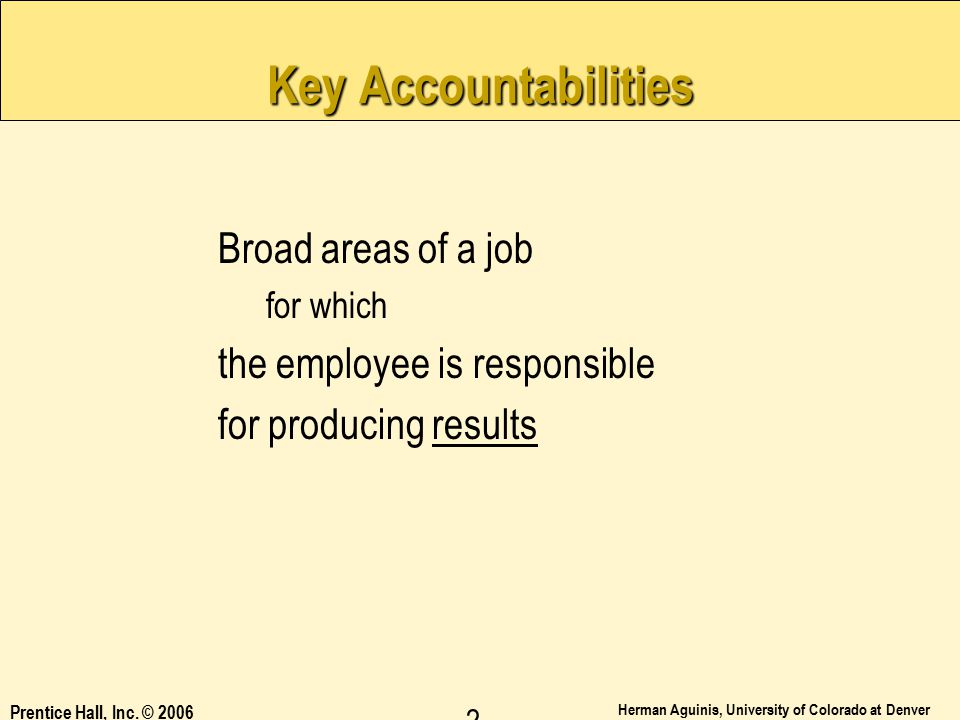 Key Accountabilities Broad areas of a job the employee is responsible
