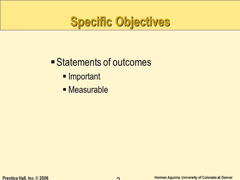 Specific Objectives Statements of outcomes Important Measurable