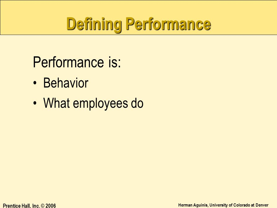 Defining Performance Performance is: Behavior What employees do
