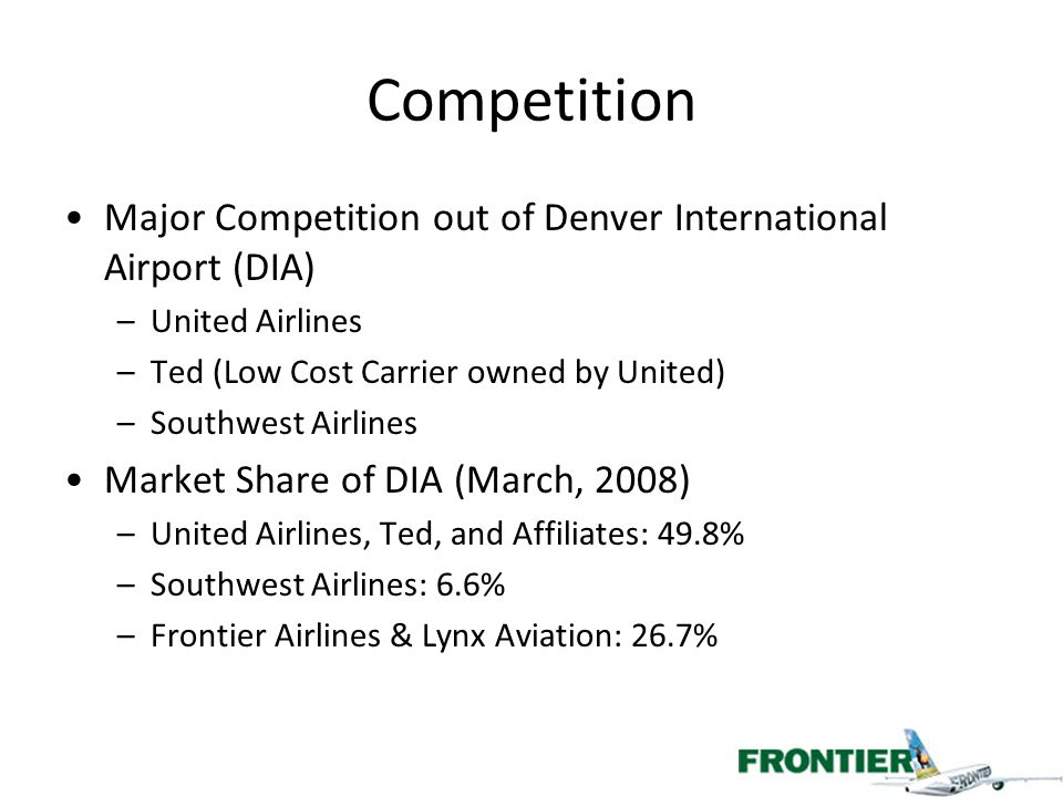 Competition Major Competition out of Denver International Airport (DIA) United Airlines. Ted (Low Cost Carrier owned by United)