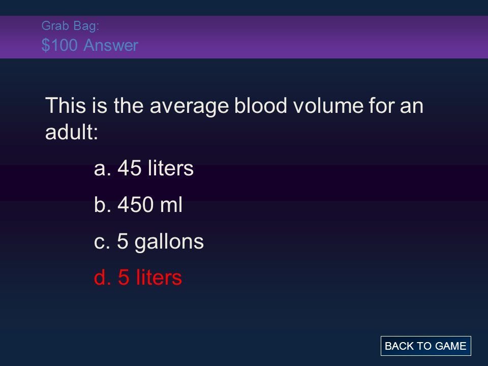 This is the average blood volume for an adult: a. 45 liters b. 450 ml