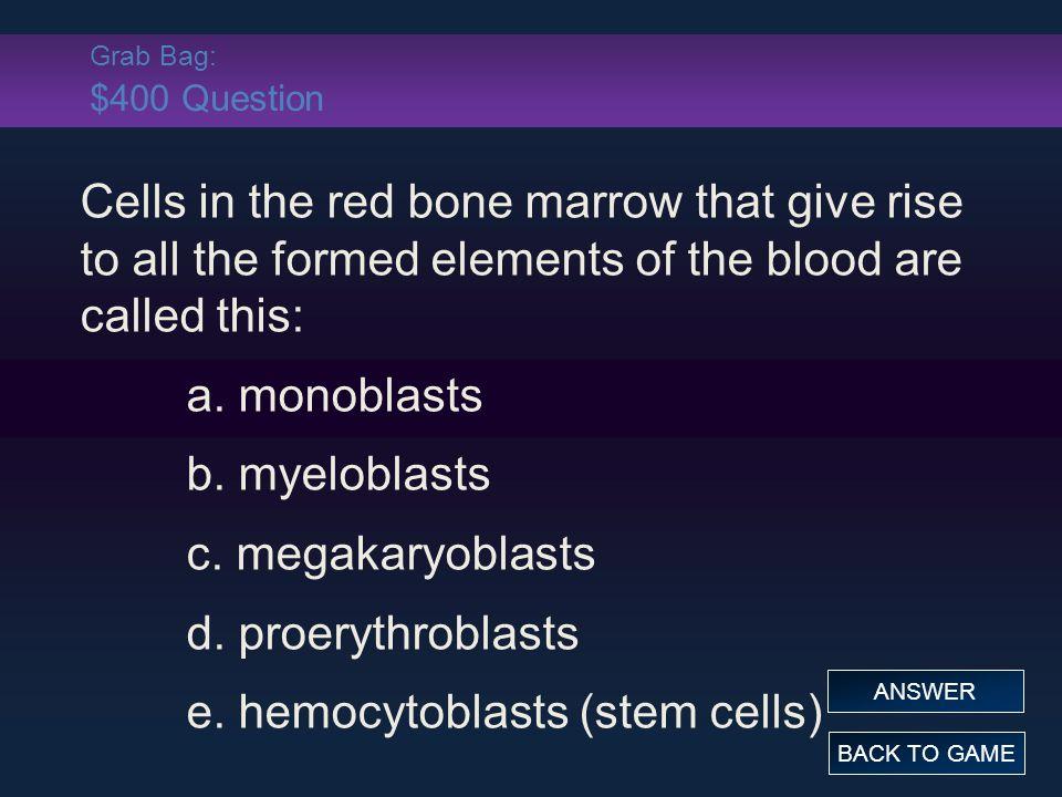 e. hemocytoblasts (stem cells)