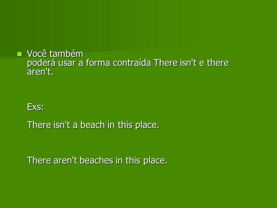 Você também poderá usar a forma contraída There isn t e there aren t