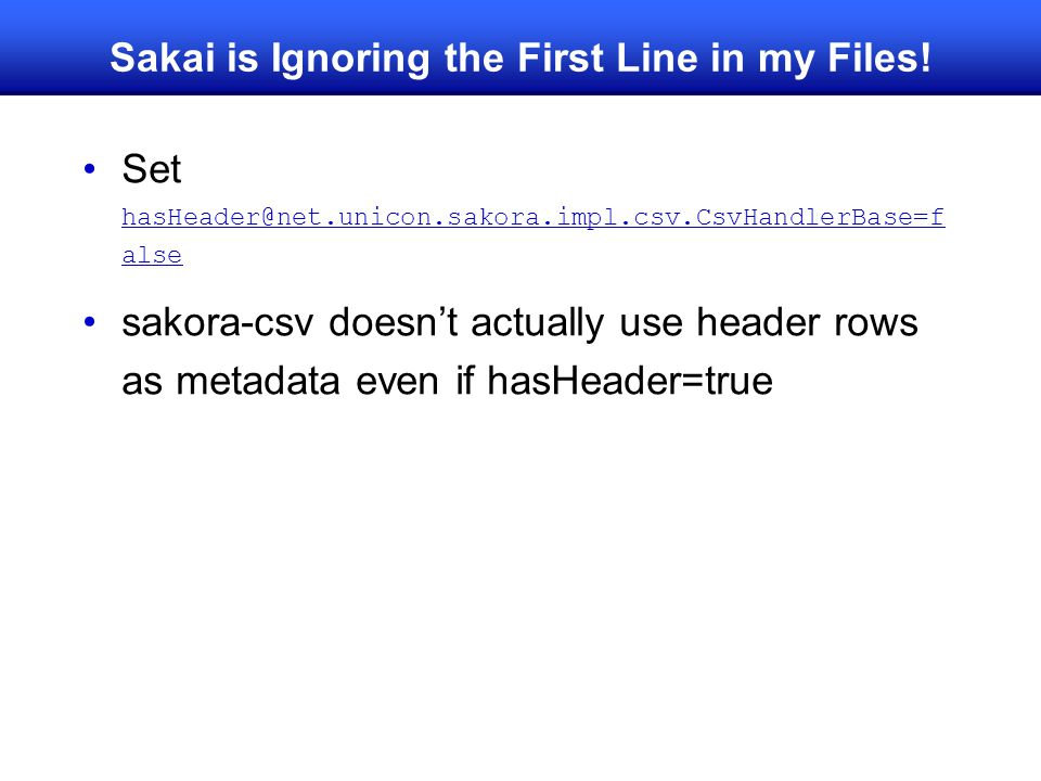 Sakai is Ignoring the First Line in my Files!