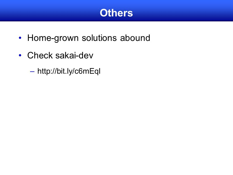 Others Home-grown solutions abound Check sakai-dev