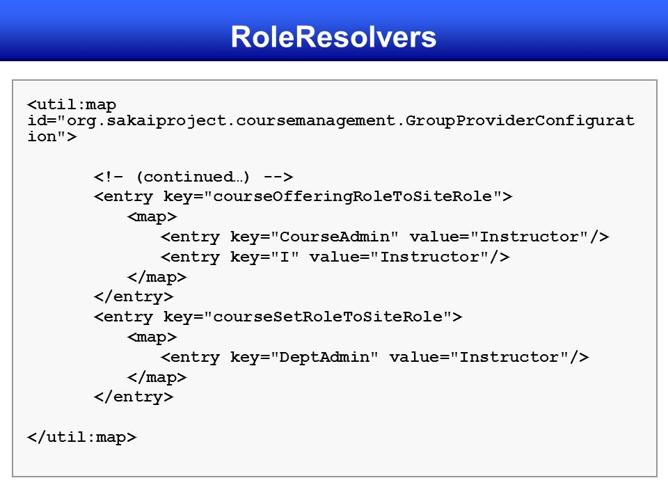 RoleResolvers <util:map id= org.sakaiproject.coursemanagement.GroupProviderConfiguration > <!– (continued…) -->