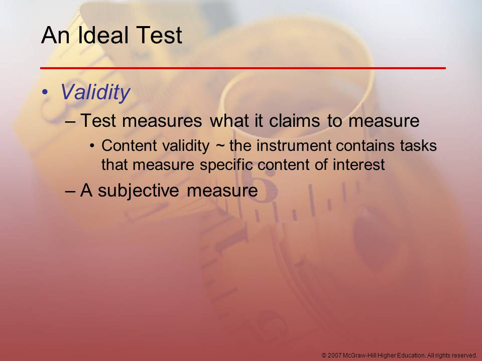 An Ideal Test Validity Test measures what it claims to measure