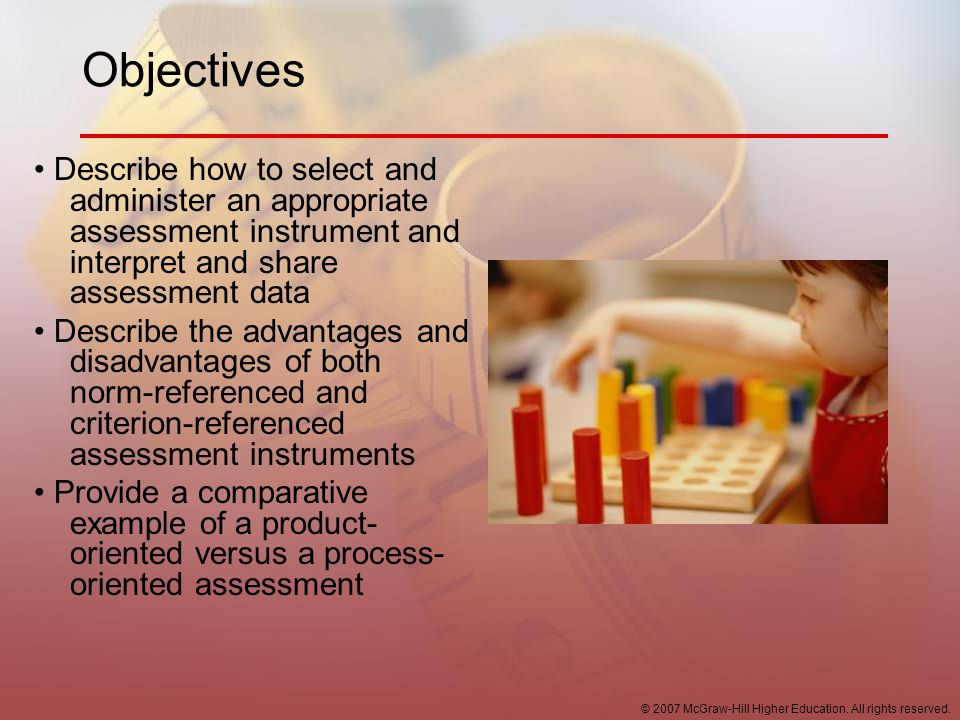 Objectives • Describe how to select and administer an appropriate assessment instrument and interpret and share assessment data.