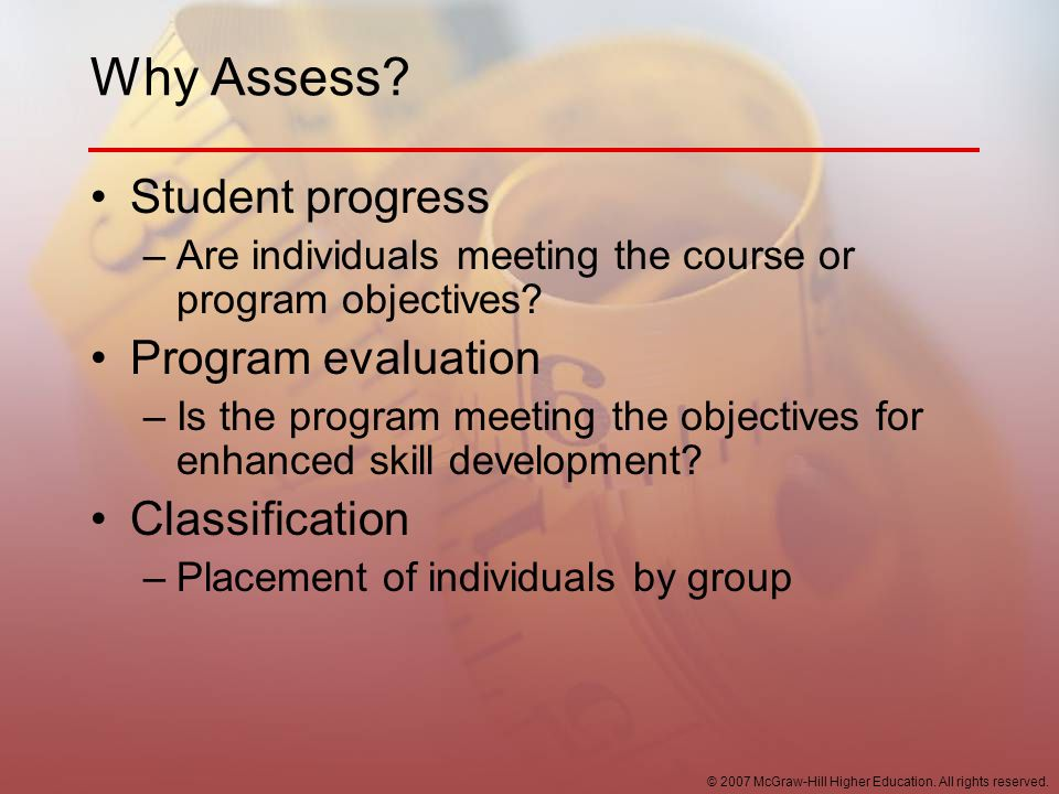 Why Assess Student progress Program evaluation Classification