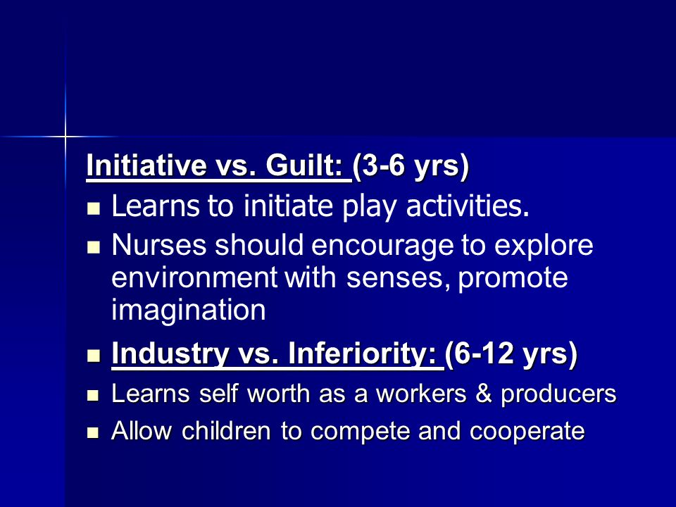 Initiative vs. Guilt: (3-6 yrs) Learns to initiate play activities.