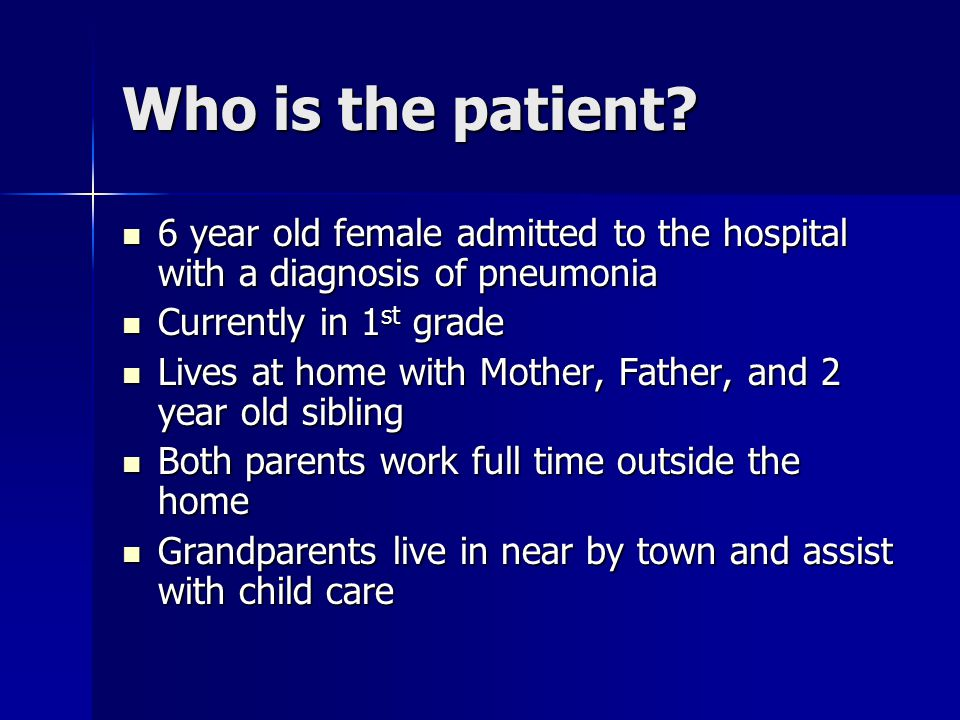 Who is the patient 6 year old female admitted to the hospital with a diagnosis of pneumonia. Currently in 1st grade.
