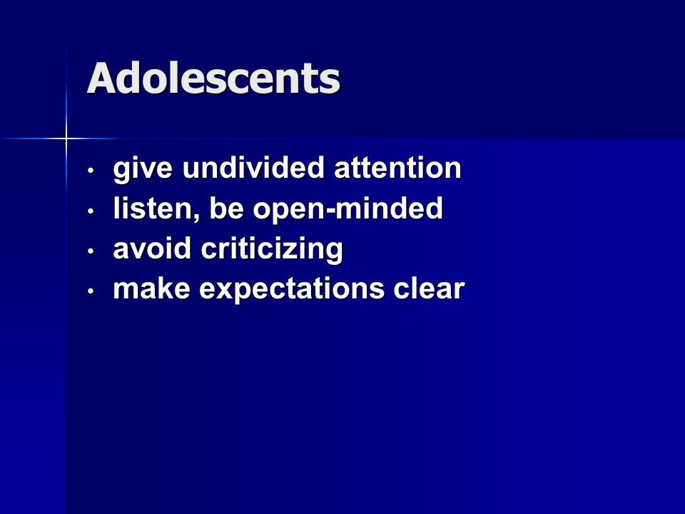 Adolescents give undivided attention listen, be open-minded