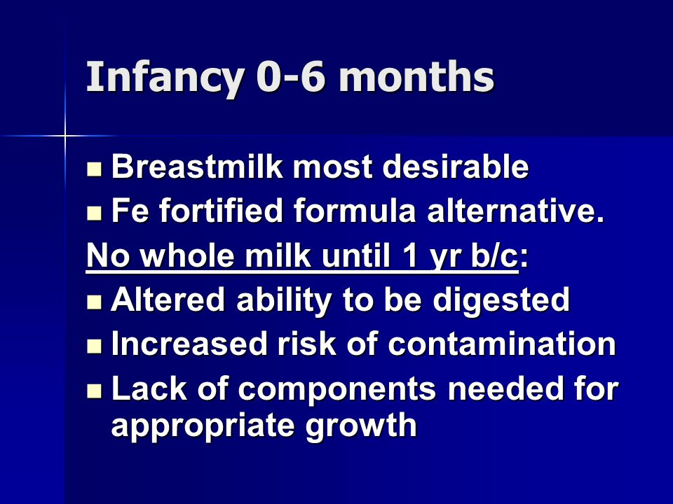 Infancy 0-6 months Breastmilk most desirable