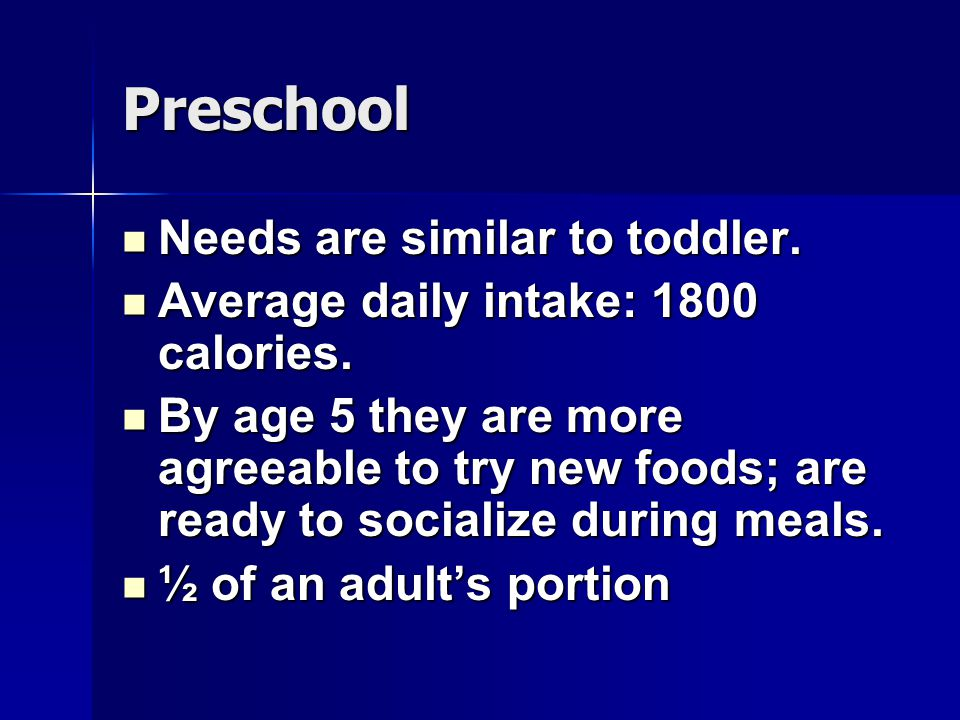 Preschool Needs are similar to toddler.