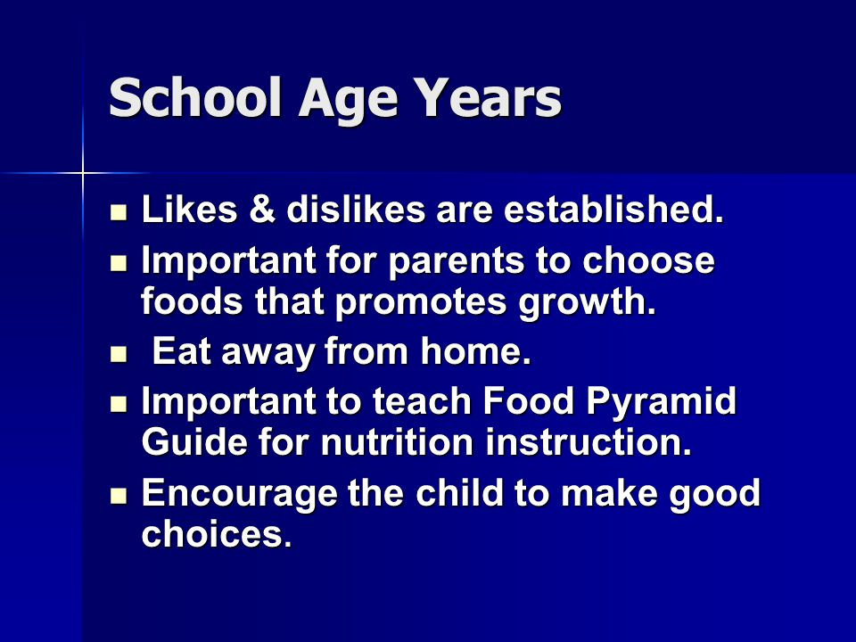 School Age Years Likes & dislikes are established.