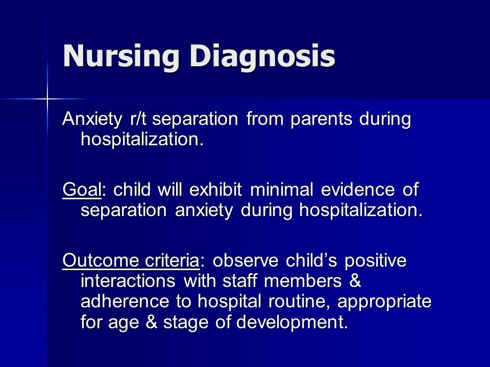 Nursing Diagnosis Anxiety r/t separation from parents during hospitalization.