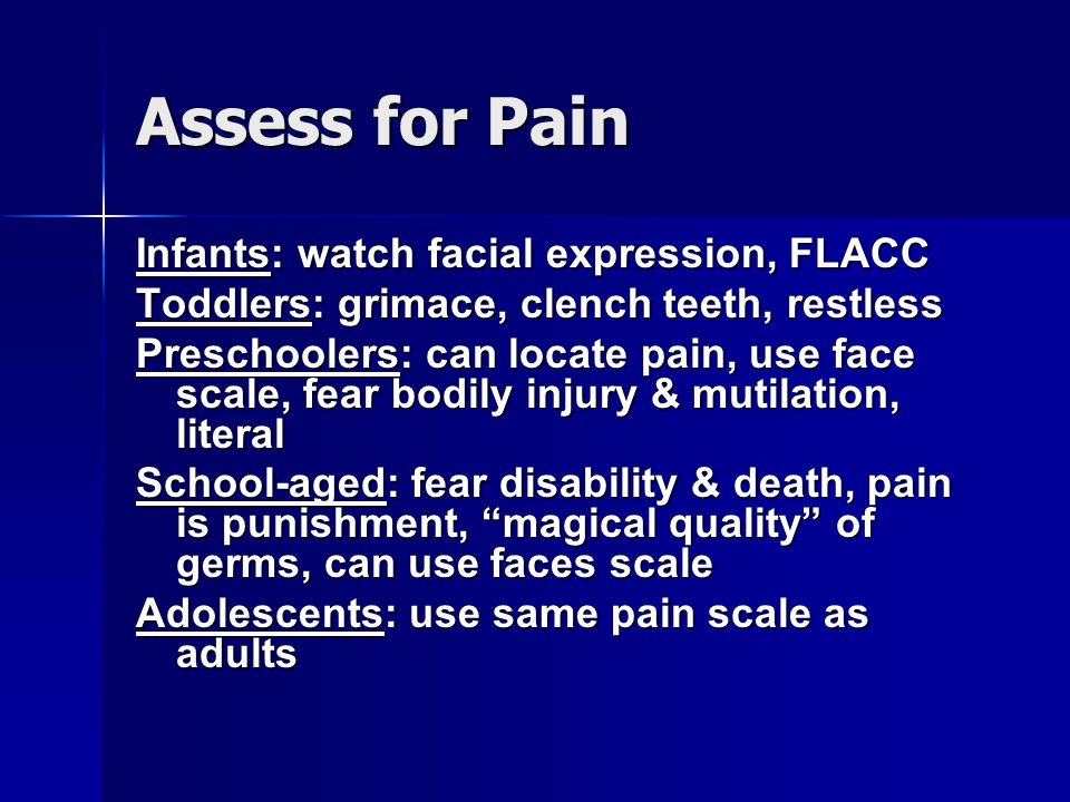 Assess for Pain Infants: watch facial expression, FLACC