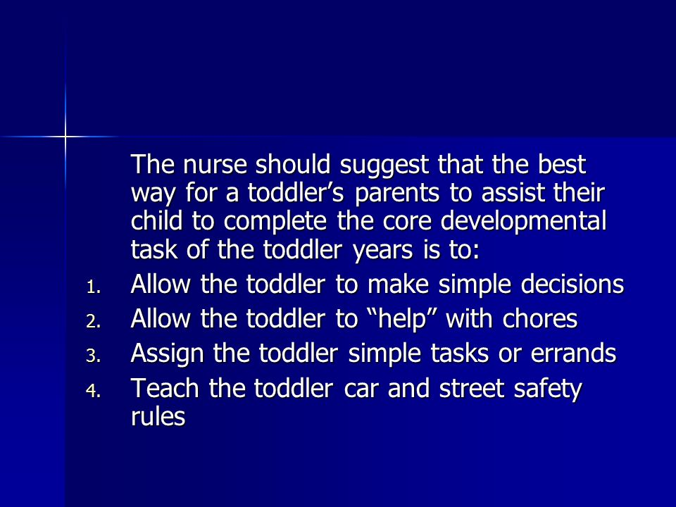 The nurse should suggest that the best way for a toddler's parents to assist their child to complete the core developmental task of the toddler years is to: