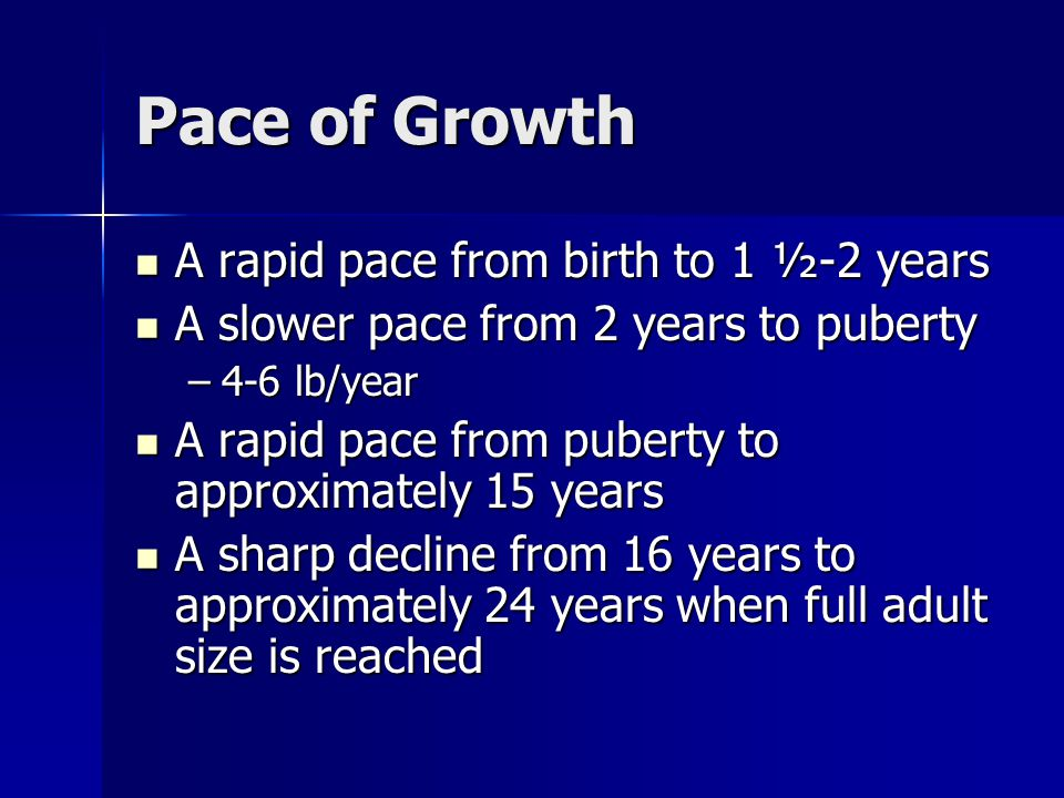 Pace of Growth A rapid pace from birth to 1 ½-2 years