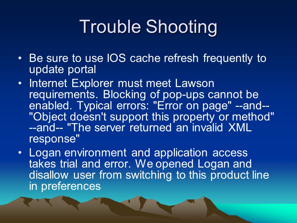 Trouble Shooting Be sure to use IOS cache refresh frequently to update portal.