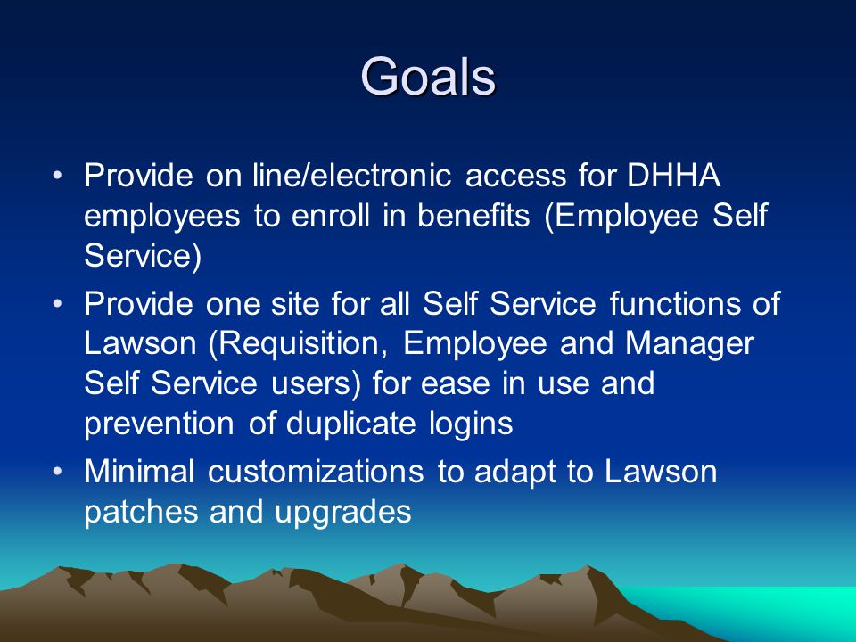 Goals Provide on line/electronic access for DHHA employees to enroll in benefits (Employee Self Service)