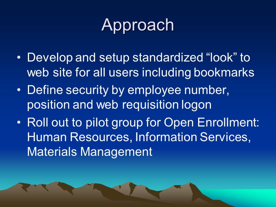 Approach Develop and setup standardized look to web site for all users including bookmarks.