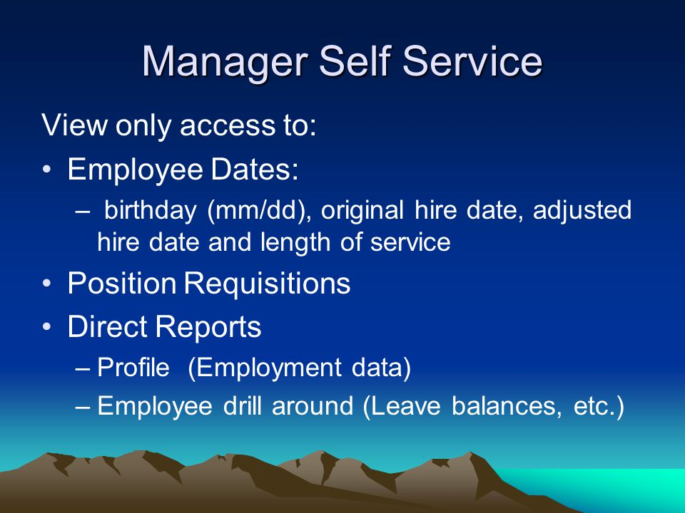 Manager Self Service View only access to: Employee Dates: