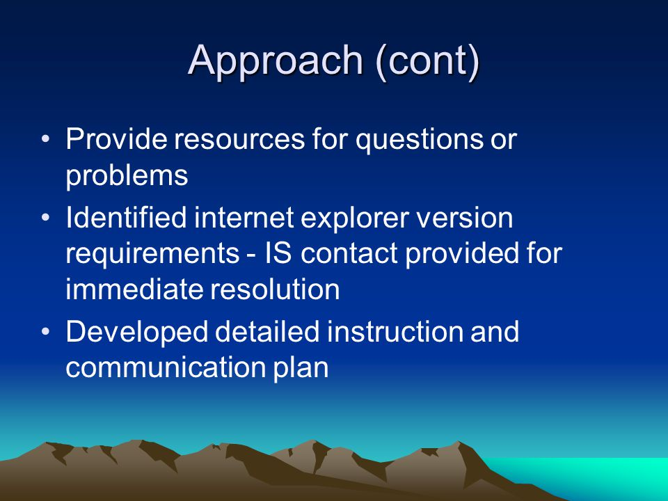 Approach (cont) Provide resources for questions or problems