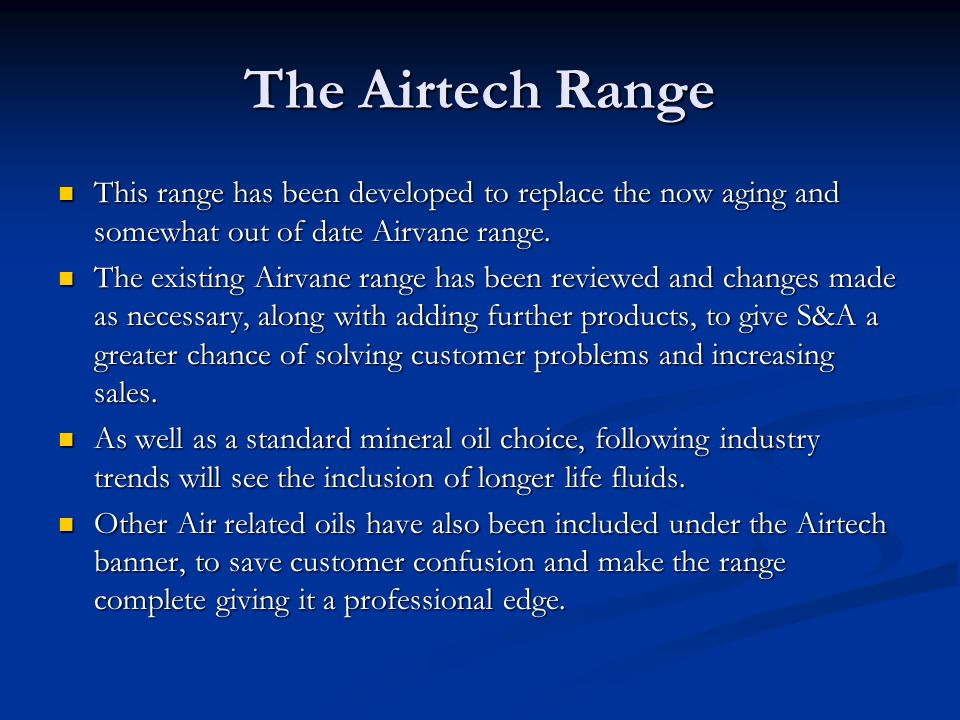 The Airtech Range This range has been developed to replace the now aging and somewhat out of date Airvane range.