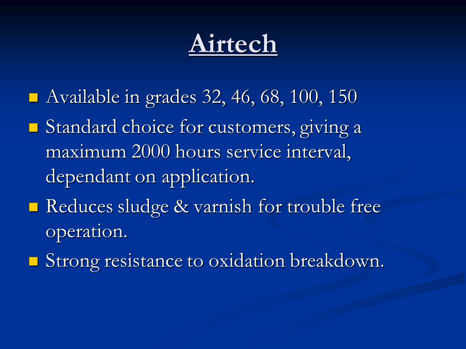 Airtech Available in grades 32, 46, 68, 100, 150
