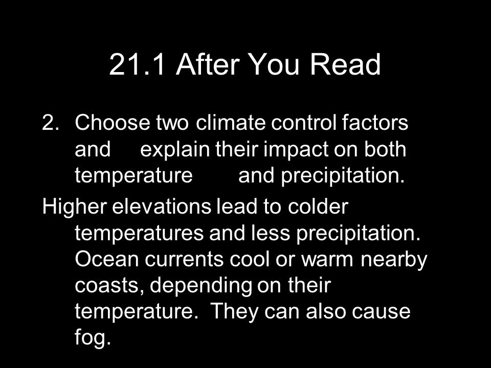 21.1 After You Read Choose two climate control factors and explain their impact on both temperature and precipitation.