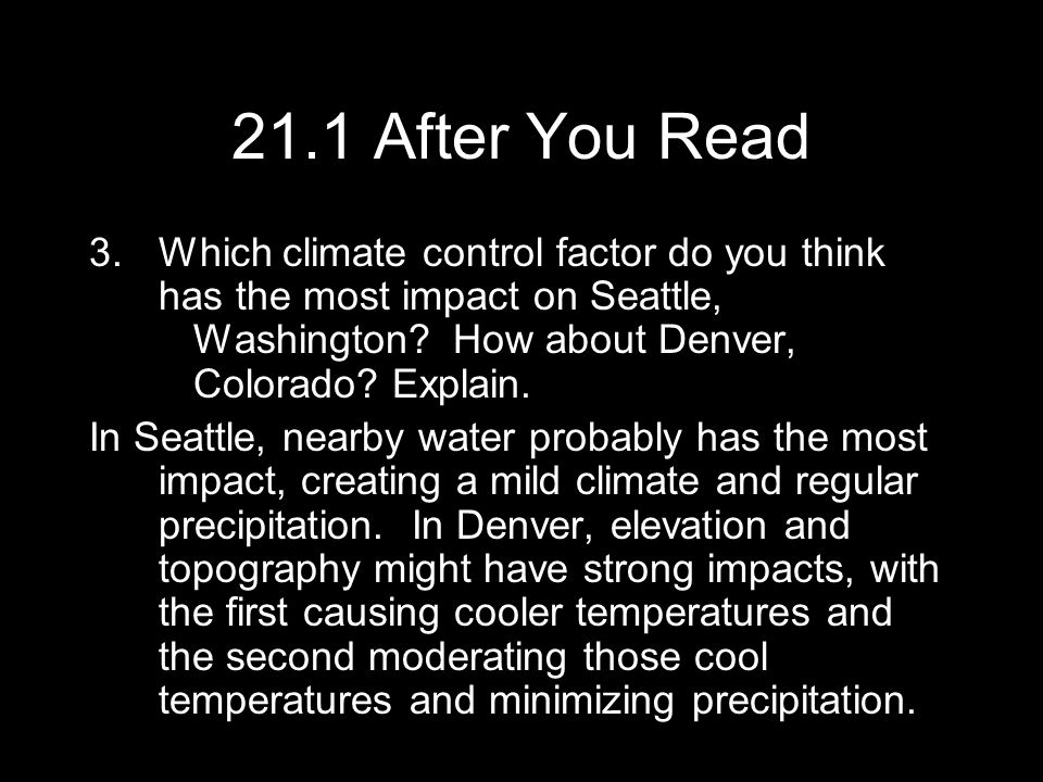 21.1 After You Read Which climate control factor do you think has the most impact on Seattle, Washington How about Denver, Colorado Explain.