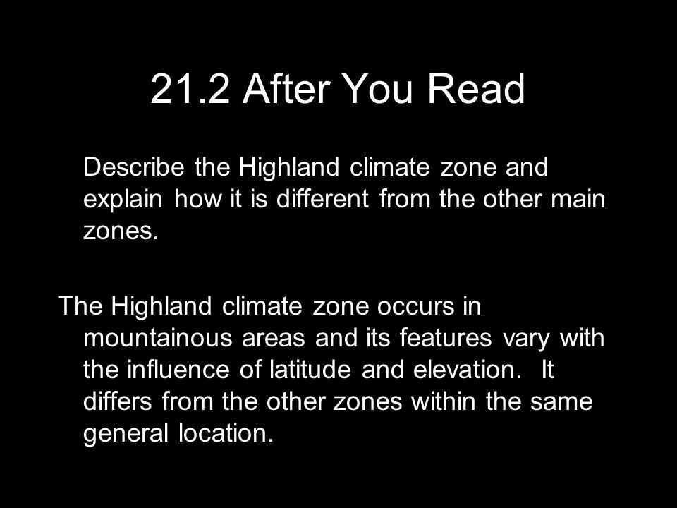 21.2 After You Read Describe the Highland climate zone and explain how it is different from the other main zones.