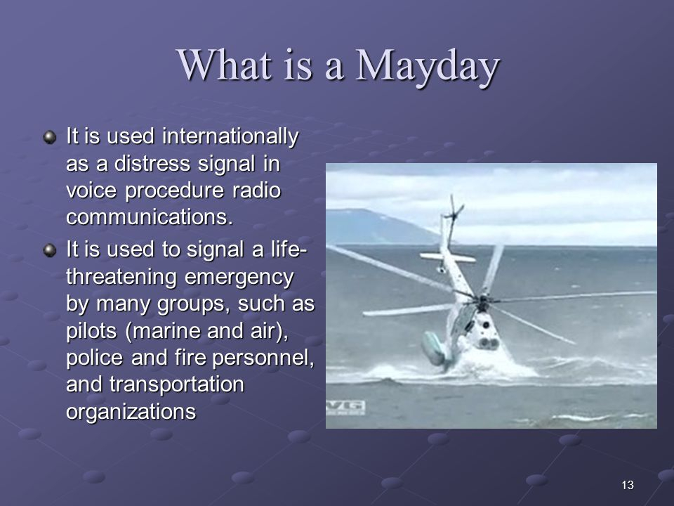 What is a Mayday It is used internationally as a distress signal in voice procedure radio communications.