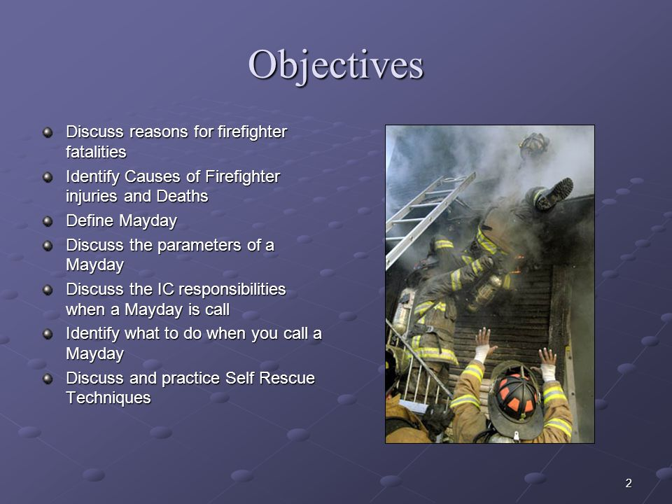Objectives Discuss reasons for firefighter fatalities