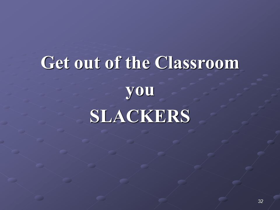 Get out of the Classroom