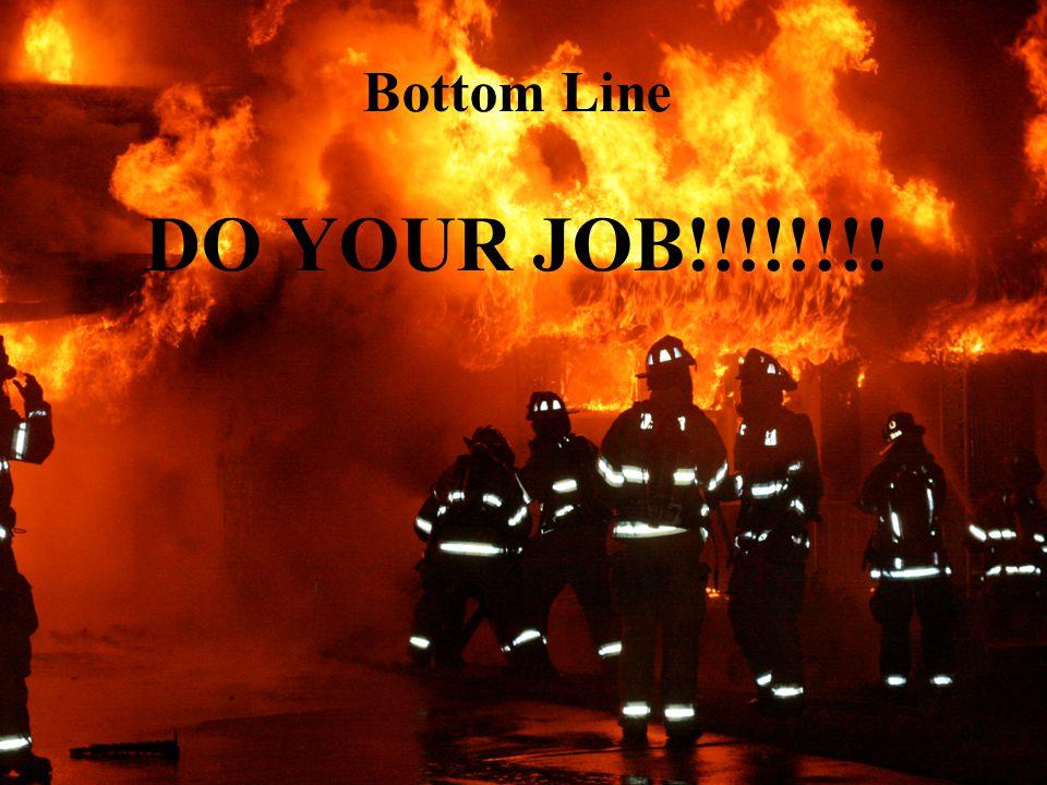 Bottom Line DO YOUR JOB!!!!!!!!